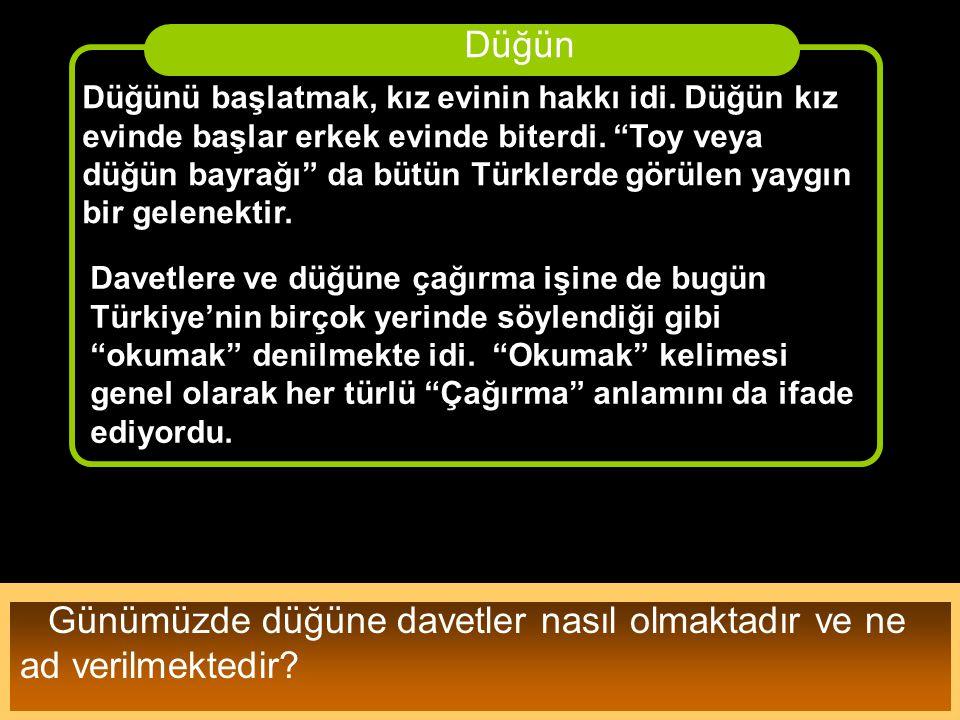 """Düğünü başlatmak, kız evinin hakkı idi. Düğün kız evinde başlar erkek evinde biterdi. """"Toy veya düğün bayrağı"""" da bütün Türklerde görülen yaygın bir g"""