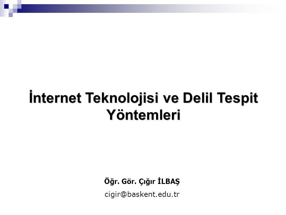 İnternet Teknolojisi ve Delil Tespit Yöntemleri Öğr. Gör. Çığır İLBAŞ cigir@baskent.edu.tr