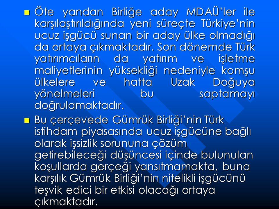  Öte yandan Birliğe aday MDAÜ'ler ile karşılaştırıldığında yeni süreçte Türkiye'nin ucuz işgücü sunan bir aday ülke olmadığı da ortaya çıkmaktadır. S