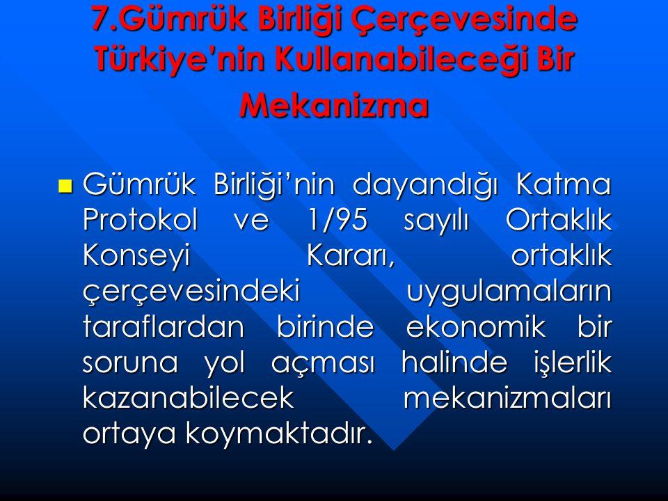 7.Gümrük Birliği Çerçevesinde Türkiye'nin Kullanabileceği Bir Mekanizma  Gümrük Birliği'nin dayandığı Katma Protokol ve 1/95 sayılı Ortaklık Konseyi