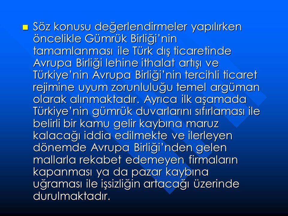  Söz konusu değerlendirmeler yapılırken öncelikle Gümrük Birliği'nin tamamlanması ile Türk dış ticaretinde Avrupa Birliği lehine ithalat artışı ve Tü