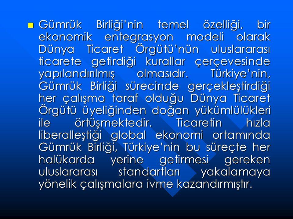  Gümrük Birliği'nin temel özelliği, bir ekonomik entegrasyon modeli olarak Dünya Ticaret Örgütü'nün uluslararası ticarete getirdiği kurallar çerçeves