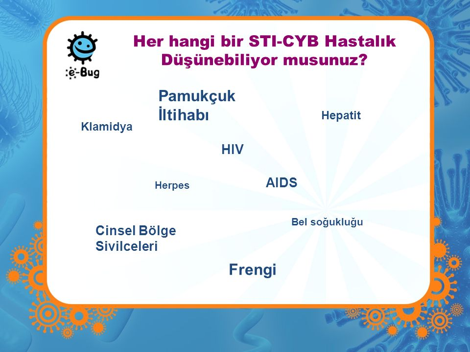 Her hangi bir STI-CYB Hastalık Düşünebiliyor musunuz? Klamidya Herpes HIV AIDS Bel soğukluğu Cinsel Bölge Sivilceleri Pamukçuk İltihabı Hepatit Frengi