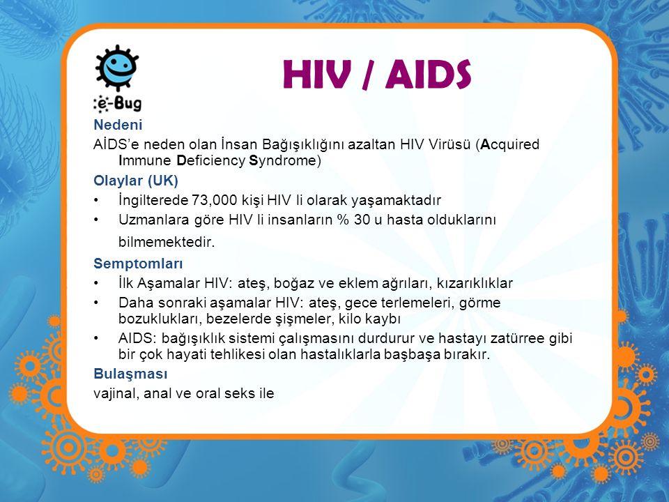 HIV / AIDS Nedeni AİDS'e neden olan İnsan Bağışıklığını azaltan HIV Virüsü (Acquired Immune Deficiency Syndrome) Olaylar (UK) •İngilterede 73,000 kişi