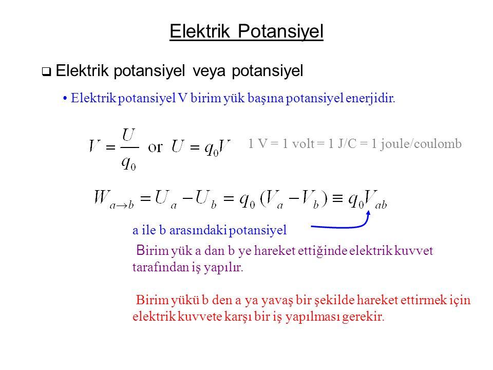Elektrik Potansiyel  Elektrik potansiyel veya potansiyel • Elektrik potansiyel V birim yük başına potansiyel enerjidir. 1 V = 1 volt = 1 J/C = 1 joul