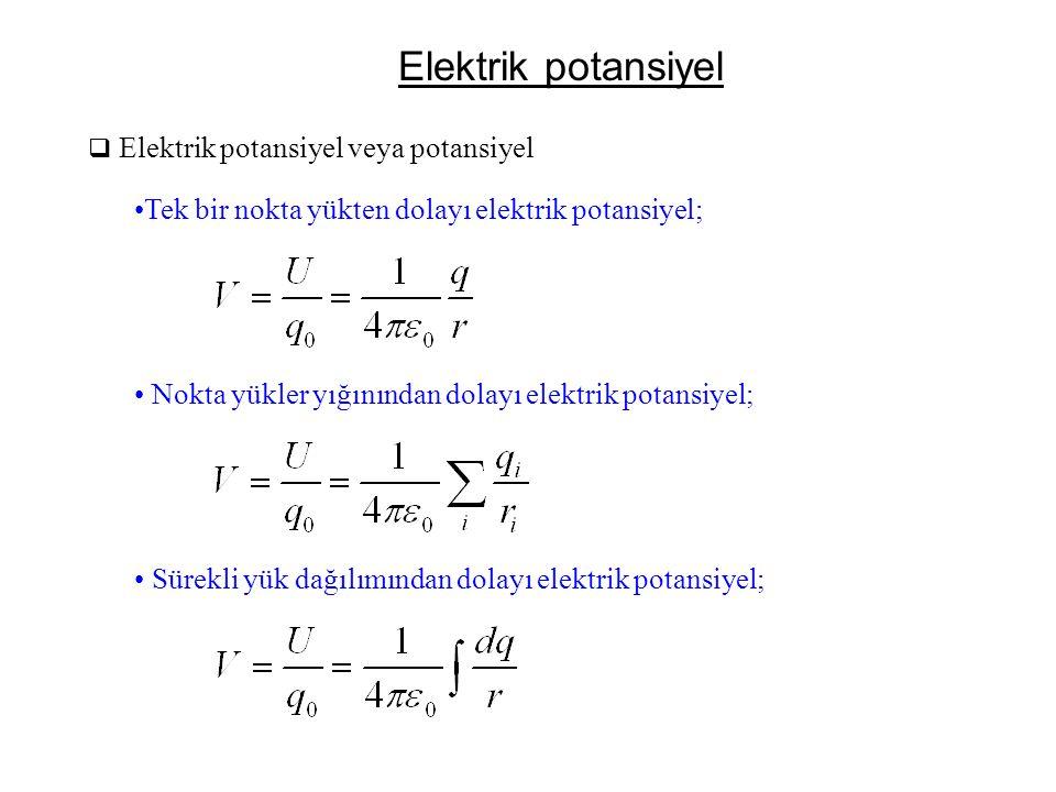 Elektrik potansiyel  Elektrik potansiyel veya potansiyel •Tek bir nokta yükten dolayı elektrik potansiyel; • Nokta yükler yığınından dolayı elektrik
