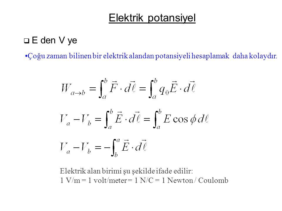 Elektrik potansiyel  E den V ye •Çoğu zaman bilinen bir elektrik alandan potansiyeli hesaplamak daha kolaydır. Elektrik alan birimi şu şekilde ifade