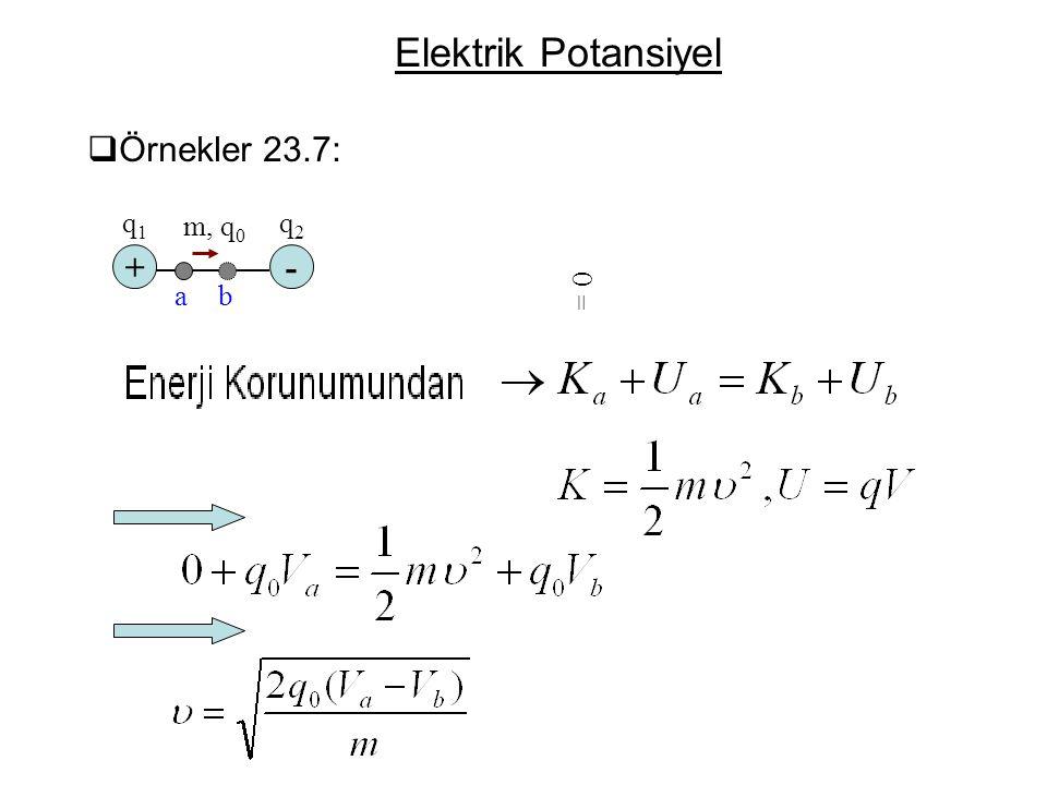 Elektrik Potansiyel  Örnekler 23.7: +- m, q 0 q1q1 q2q2 ab = 0