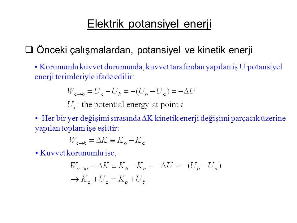 Elektrik potansiyel enerji  Önceki çalışmalardan, potansiyel ve kinetik enerji • Korunumlu kuvvet durumunda, kuvvet tarafından yapılan iş U potansiye