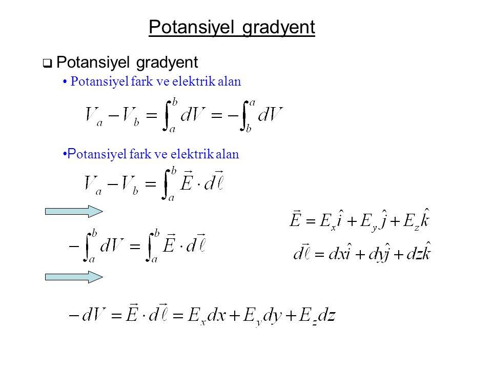 Potansiyel gradyent  Potansiyel gradyent •P otansiyel fark ve elektrik alan