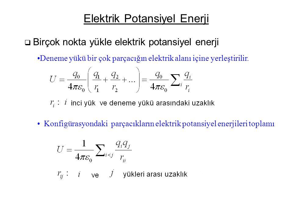 Elektrik Potansiyel Enerji  Birçok nokta yükle elektrik potansiyel enerji •Deneme yükü bir çok parçacığın elektrik alanı içine yerleştirilir. • Konfi