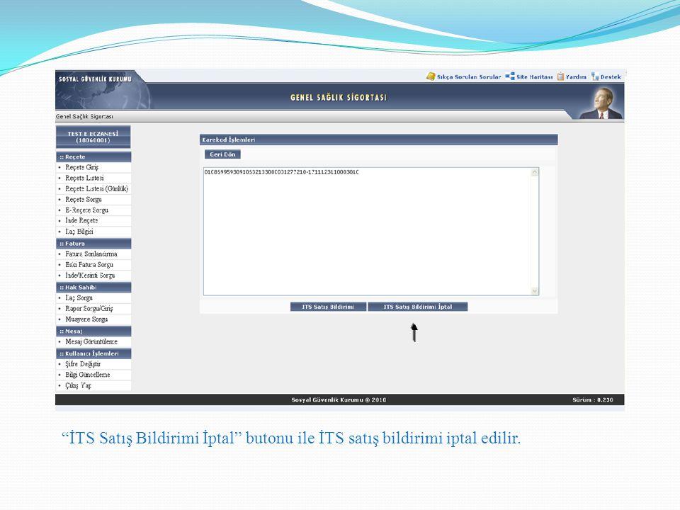 MEDULA-Eczane Provizyon Sistemi Karekodlu Reçete İşlem Adımları İTS Satış Bildirimi İptal butonu ile İTS satış bildirimi iptal edilir.