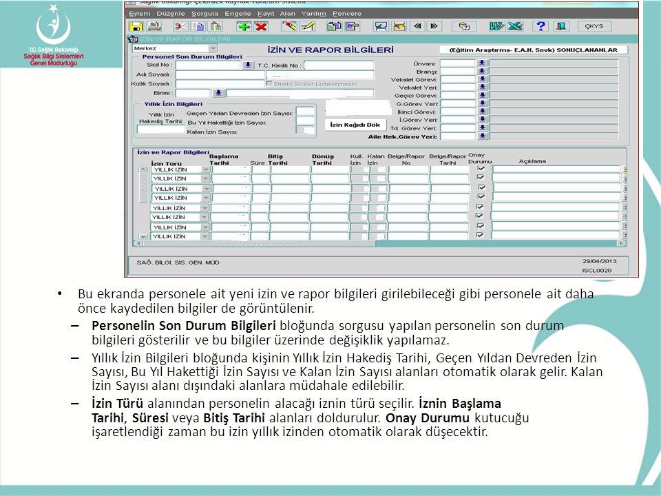 • Bu ekranda personele ait yeni izin ve rapor bilgileri girilebileceği gibi personele ait daha önce kaydedilen bilgiler de görüntülenir. – Personelin