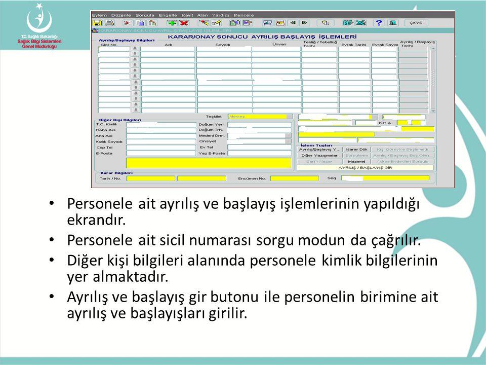 • Personele ait ayrılış ve başlayış işlemlerinin yapıldığı ekrandır. • Personele ait sicil numarası sorgu modun da çağrılır. • Diğer kişi bilgileri al