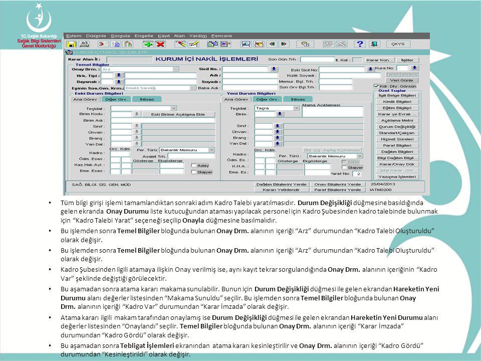 • Tüm bilgi girişi işlemi tamamlandıktan sonraki adım Kadro Talebi yaratılmasıdır. Durum Değişikliği düğmesine basıldığında gelen ekranda Onay Durumu