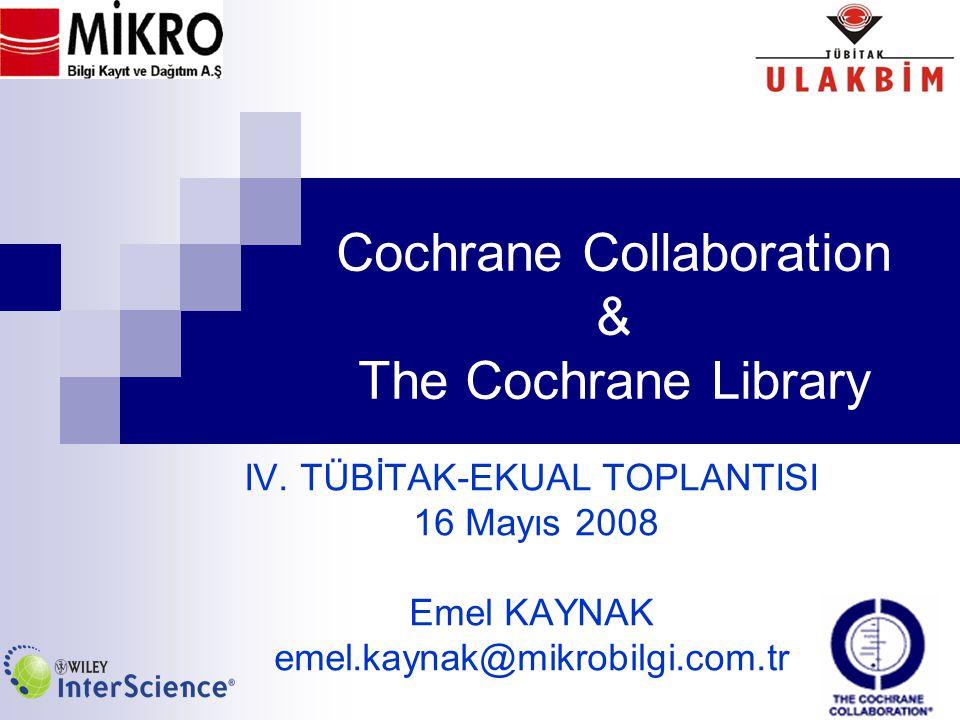 Cochrane Collaboration & The Cochrane Library IV. TÜBİTAK-EKUAL TOPLANTISI 16 Mayıs 2008 Emel KAYNAK emel.kaynak@mikrobilgi.com.tr