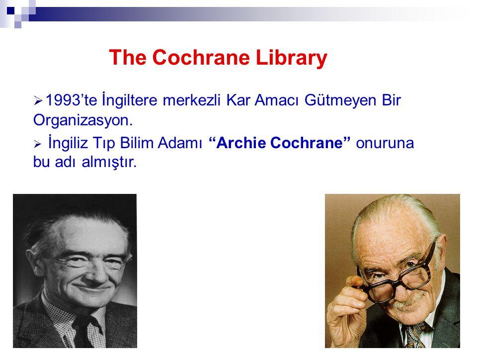 """18 The Cochrane Library  1993'te İngiltere merkezli Kar Amacı Gütmeyen Bir Organizasyon.  İngiliz Tıp Bilim Adamı """"Archie Cochrane"""" onuruna bu adı a"""
