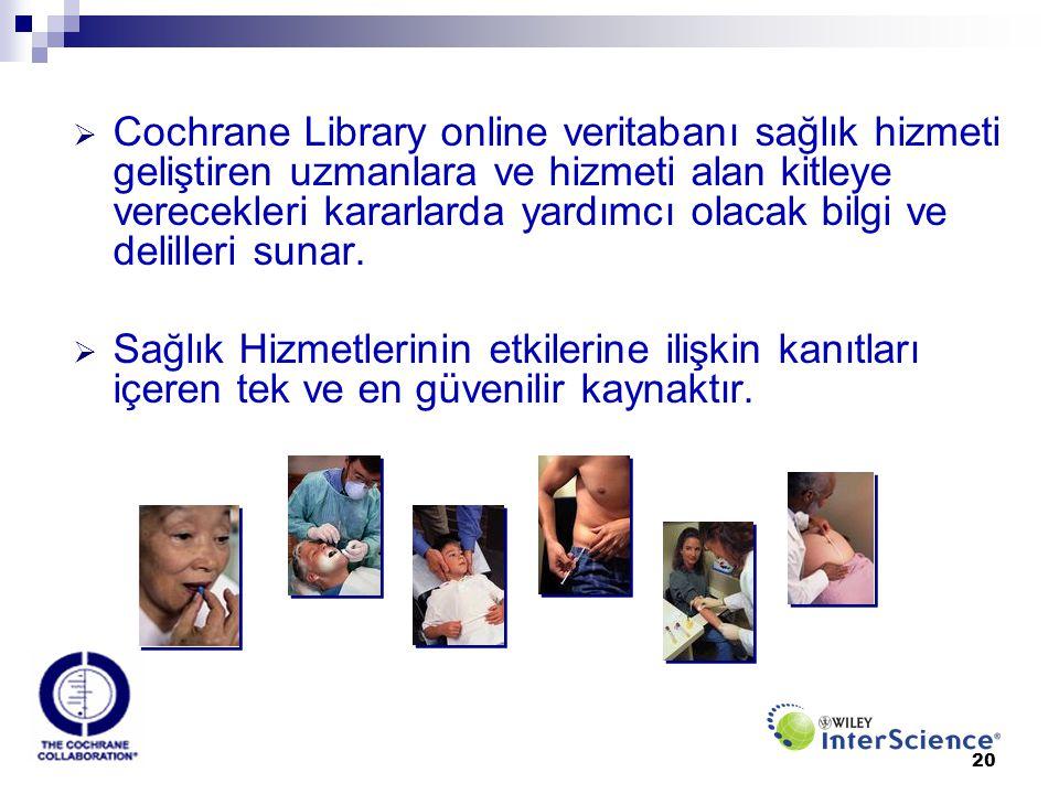 20  Cochrane Library online veritabanı sağlık hizmeti geliştiren uzmanlara ve hizmeti alan kitleye verecekleri kararlarda yardımcı olacak bilgi ve de