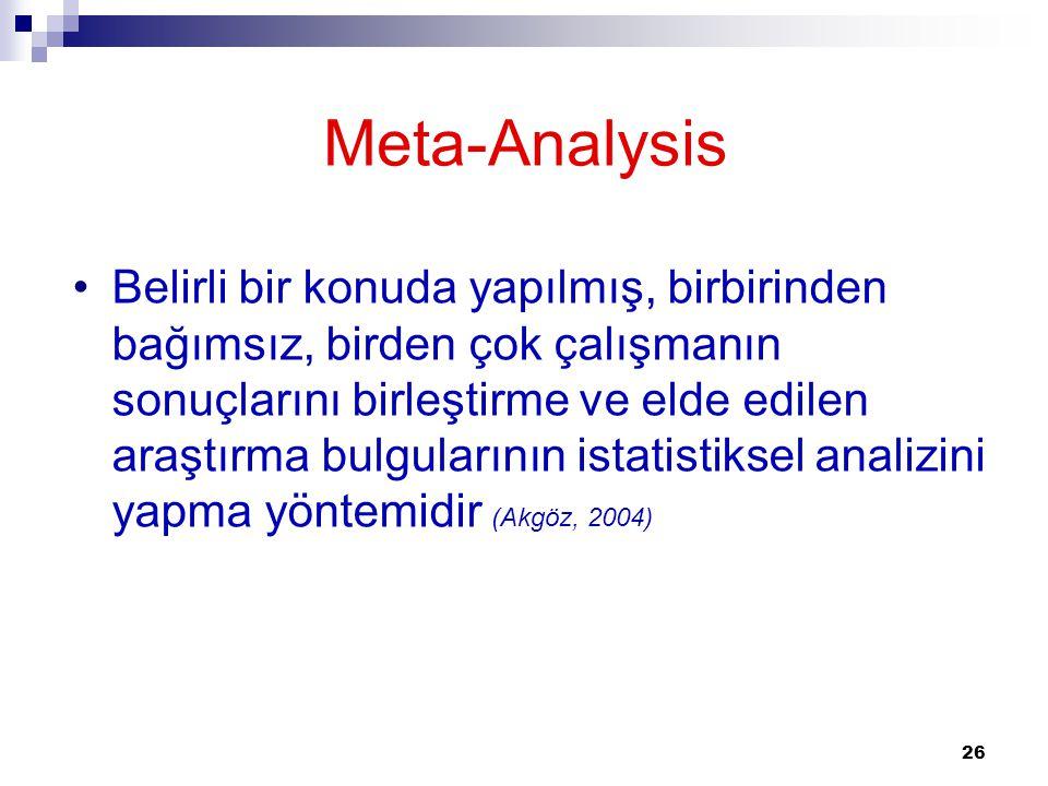26 Meta-Analysis •Belirli bir konuda yapılmış, birbirinden bağımsız, birden çok çalışmanın sonuçlarını birleştirme ve elde edilen araştırma bulguların