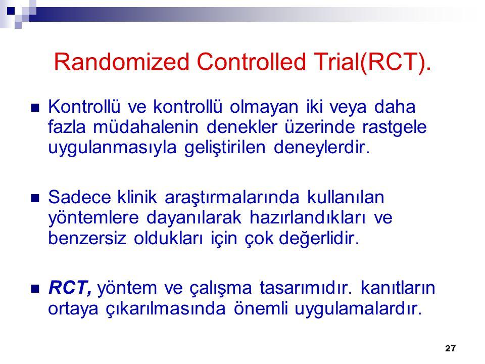 27 Randomized Controlled Trial(RCT).  Kontrollü ve kontrollü olmayan iki veya daha fazla müdahalenin denekler üzerinde rastgele uygulanmasıyla gelişt