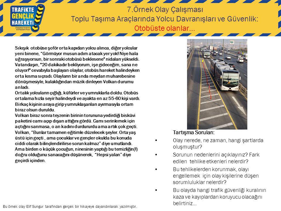 7.Örnek Olay Çalışması Toplu Taşıma Araçlarında Yolcu Davranışları ve Güvenlik: Otobüste olanlar... Tartışma Soruları: •Olay nerede, ne zaman, hangi ş