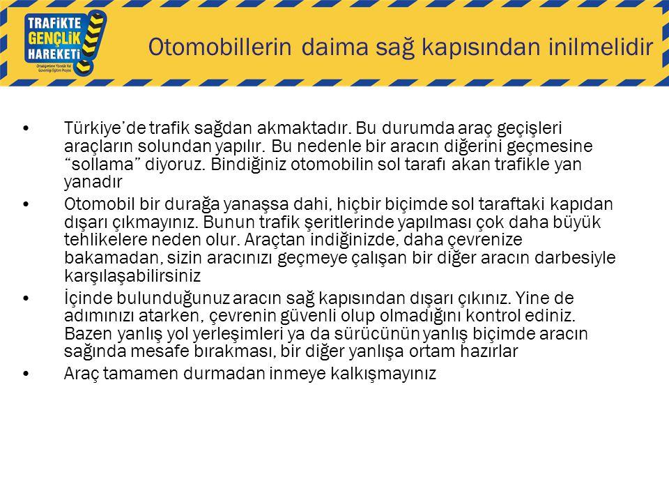 Otomobillerin daima sağ kapısından inilmelidir •Türkiye'de trafik sağdan akmaktadır. Bu durumda araç geçişleri araçların solundan yapılır. Bu nedenle
