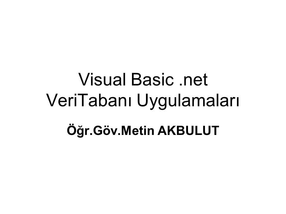 Visual Basic.net VeriTabanı Uygulamaları Öğr.Göv.Metin AKBULUT