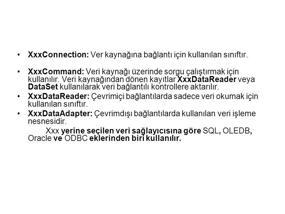 •XxxConnection: Ver kaynağına bağlantı için kullanılan sınıftır.