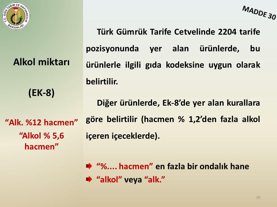 Türk Gümrük Tarife Cetvelinde 2204 tarife pozisyonunda yer alan ürünlerde, bu ürünlerle ilgili gıda kodeksine uygun olarak belirtilir. Diğer ürünlerde