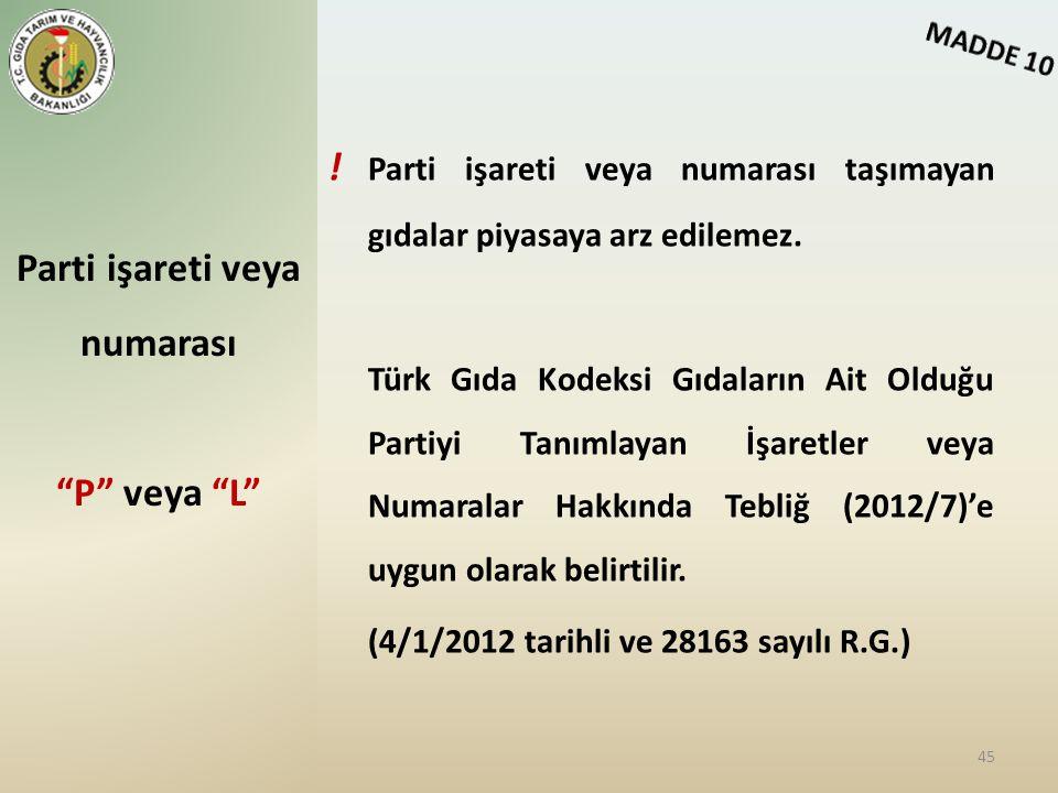 ! Parti işareti veya numarası taşımayan gıdalar piyasaya arz edilemez. Türk Gıda Kodeksi Gıdaların Ait Olduğu Partiyi Tanımlayan İşaretler veya Numara