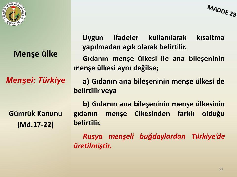 Menşe ülke Menşei: Türkiye Gümrük Kanunu (Md.17-22) 50 Uygun ifadeler kullanılarak kısaltma yapılmadan açık olarak belirtilir. Gıdanın menşe ülkesi il