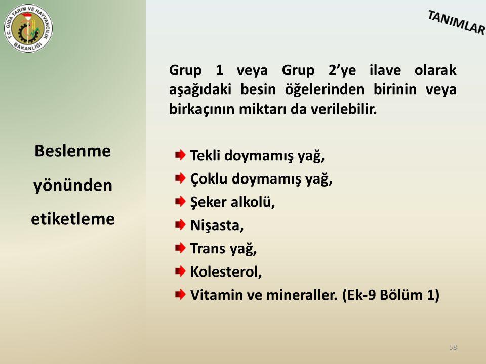 Grup 1 veya Grup 2'ye ilave olarak aşağıdaki besin öğelerinden birinin veya birkaçının miktarı da verilebilir. Tekli doymamış yağ, Çoklu doymamış yağ,