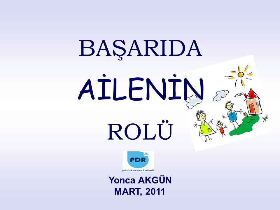 BAŞARIDA AİLENİN ROLÜ Yonca AKGÜN MART, 2011