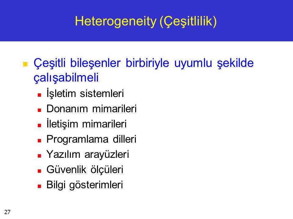 27 Heterogeneity (Çeşitlilik)  Çeşitli bileşenler birbiriyle uyumlu şekilde çalışabilmeli  İşletim sistemleri  Donanım mimarileri  İletişim mimari