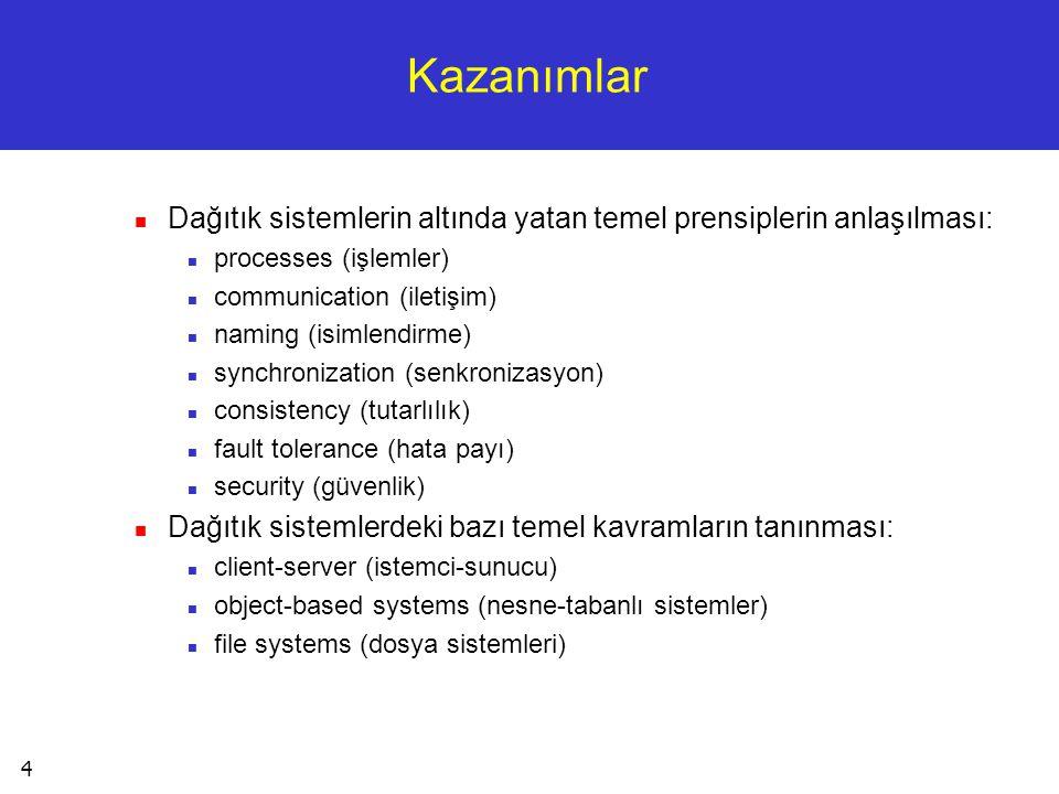 4 Kazanımlar  Dağıtık sistemlerin altında yatan temel prensiplerin anlaşılması:  processes (işlemler)  communication (iletişim)  naming (isimlendi