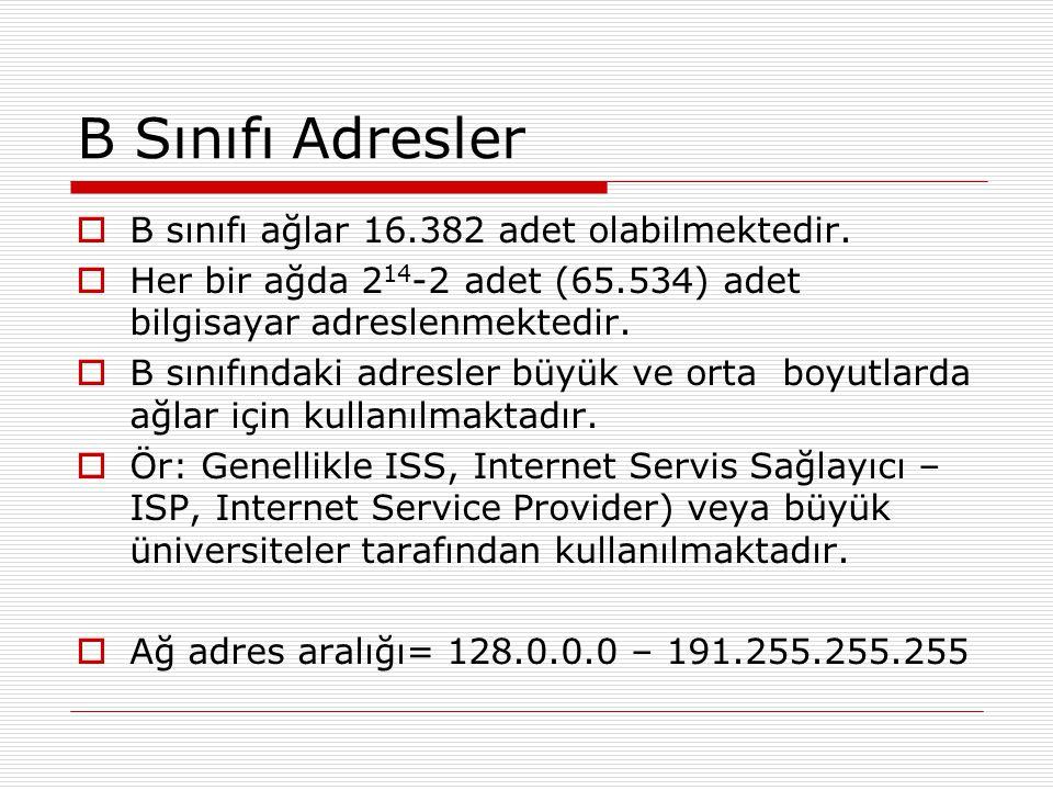 B Sınıfı Adresler  B sınıfı ağlar 16.382 adet olabilmektedir.  Her bir ağda 2 14 -2 adet (65.534) adet bilgisayar adreslenmektedir.  B sınıfındaki
