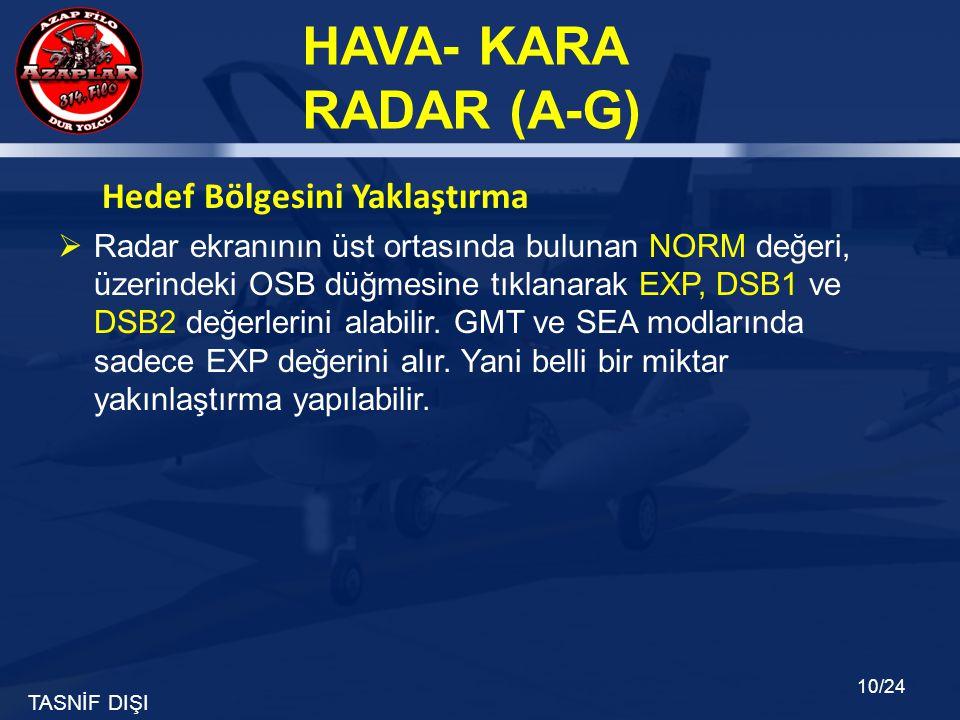 TASNİF DIŞI HAVA- KARA RADAR (A-G) 10/24 Hedef Bölgesini Yaklaştırma  Radar ekranının üst ortasında bulunan NORM değeri, üzerindeki OSB düğmesine tık