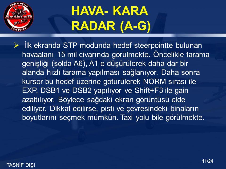 TASNİF DIŞI HAVA- KARA RADAR (A-G) 11/24  İlk ekranda STP modunda hedef steerpointte bulunan havaalanı 15 mil civarında görülmekte. Öncelikle tarama