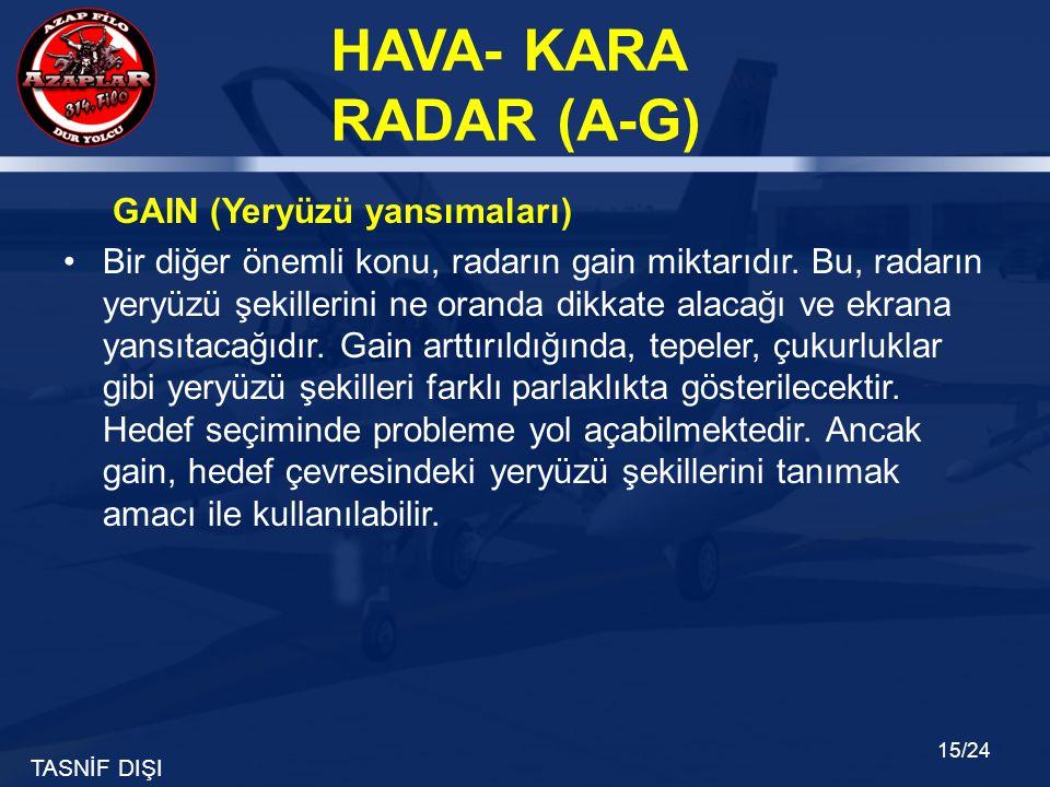 TASNİF DIŞI HAVA- KARA RADAR (A-G) 15/24 GAIN (Yeryüzü yansımaları) •Bir diğer önemli konu, radarın gain miktarıdır. Bu, radarın yeryüzü şekillerini n