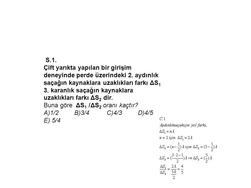 S.1.Çift yarıkta yapılan bir girişim deneyinde perde üzerindeki 2.