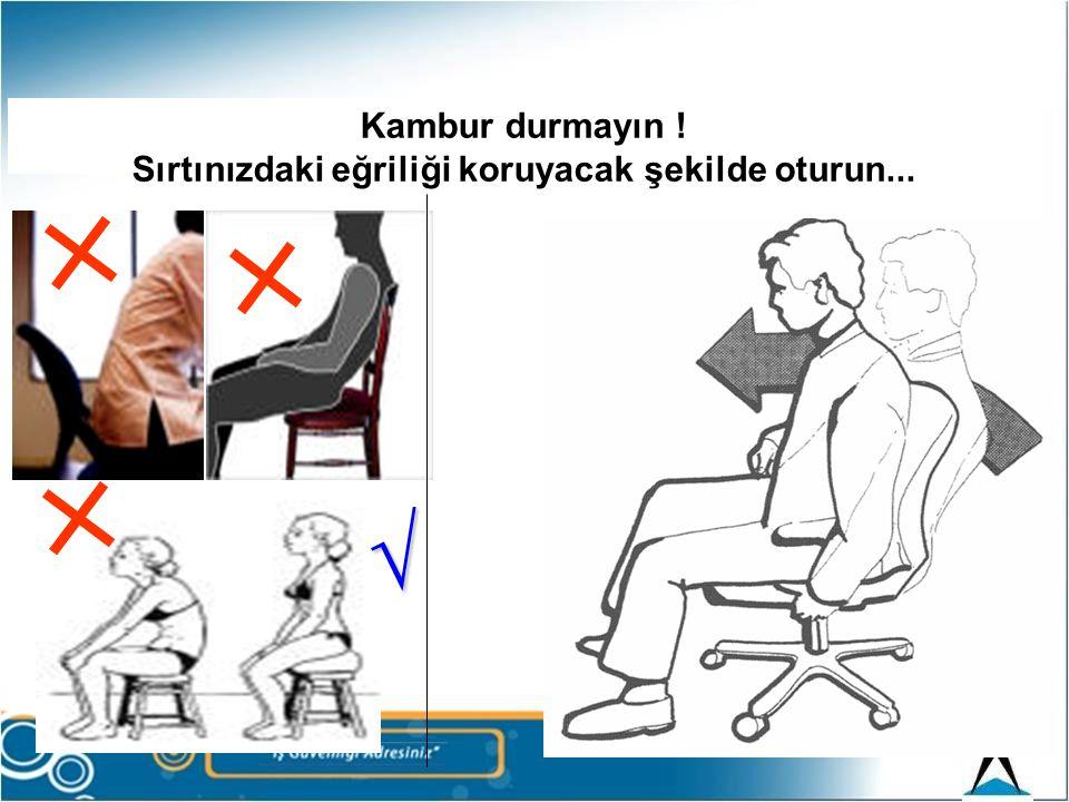 Koltuğunuzda doğru oturun Koltuğun sırtlığını etkin ve doğru kullanın...