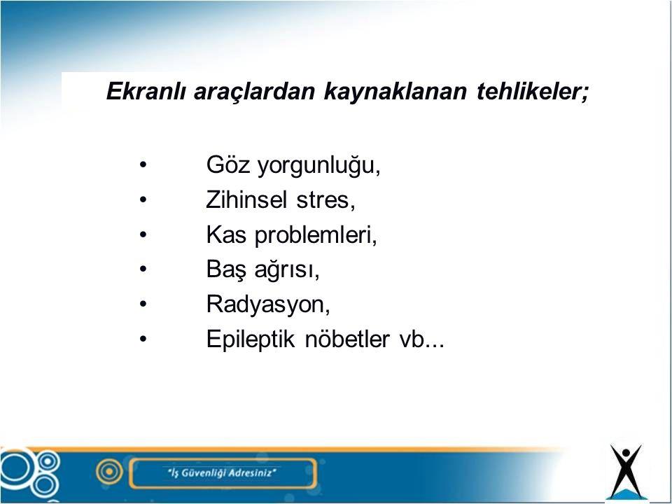 Ekranlı araçlardan kaynaklanan tehlikeler; •Göz yorgunluğu, •Zihinsel stres, •Kas problemleri, •Baş ağrısı, •Radyasyon, •Epileptik nöbetler vb...