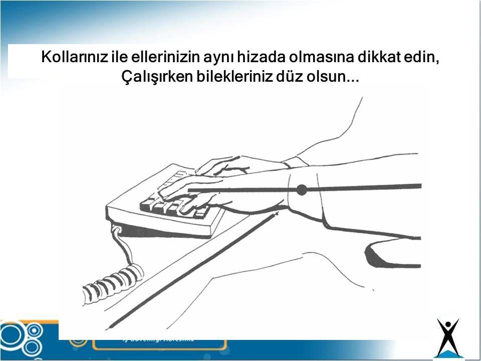 Kollarınız ile ellerinizin aynı hizada olmasına dikkat edin, Çalışırken bilekleriniz düz olsun...