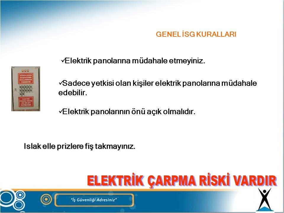GENEL İSG KURALLARI  Elektrik panolarına müdahale etmeyiniz.  Sadece yetkisi olan kişiler elektrik panolarına müdahale edebilir.  Elektrik panoları