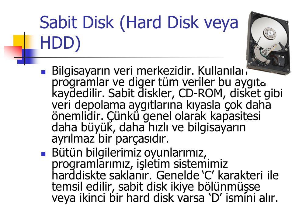 Sabit Disk (Hard Disk veya HDD)  Bilgisayarın veri merkezidir. Kullanılan programlar ve diger tüm veriler bu aygıta kaydedilir. Sabit diskler, CD-ROM