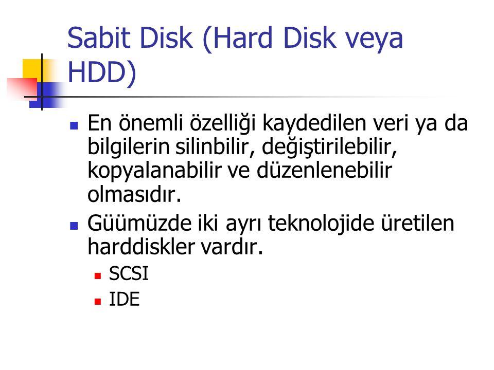 Sabit Disk (Hard Disk veya HDD)  En önemli özelliği kaydedilen veri ya da bilgilerin silinbilir, değiştirilebilir, kopyalanabilir ve düzenlenebilir o