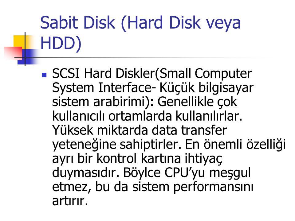 Sabit Disk (Hard Disk veya HDD)  SCSI Hard Diskler(Small Computer System Interface- Küçük bilgisayar sistem arabirimi): Genellikle çok kullanıcılı ortamlarda kullanılırlar.