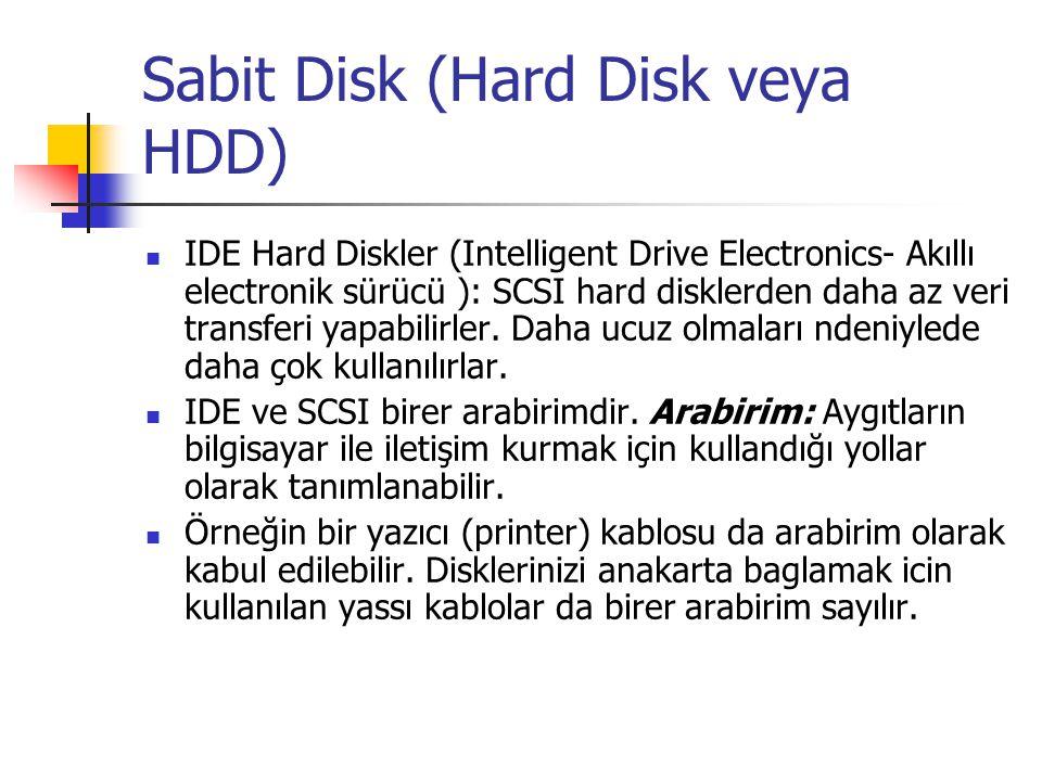 Sabit Disk (Hard Disk veya HDD)  IDE Hard Diskler (Intelligent Drive Electronics- Akıllı electronik sürücü ): SCSI hard disklerden daha az veri transferi yapabilirler.