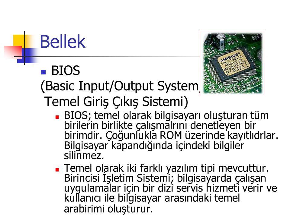 Bellek  BIOS (Basic Input/Output System, Temel Giriş Çıkış Sistemi)  BIOS; temel olarak bilgisayarı oluşturan tüm birilerin birlikte çalışmalrını denetleyen bir birimdir.