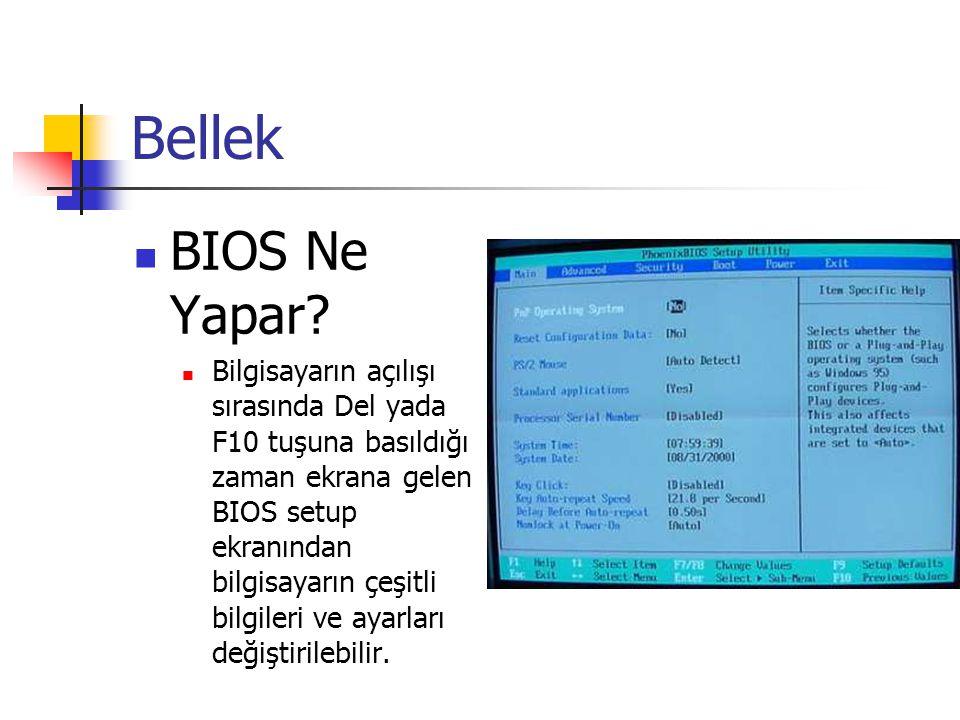 Bellek  BIOS Ne Yapar?  Bilgisayarın açılışı sırasında Del yada F10 tuşuna basıldığı zaman ekrana gelen BIOS setup ekranından bilgisayarın çeşitli b